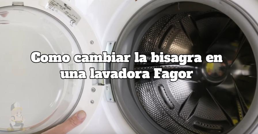 Como cambiar bisagra lavadora Fagor